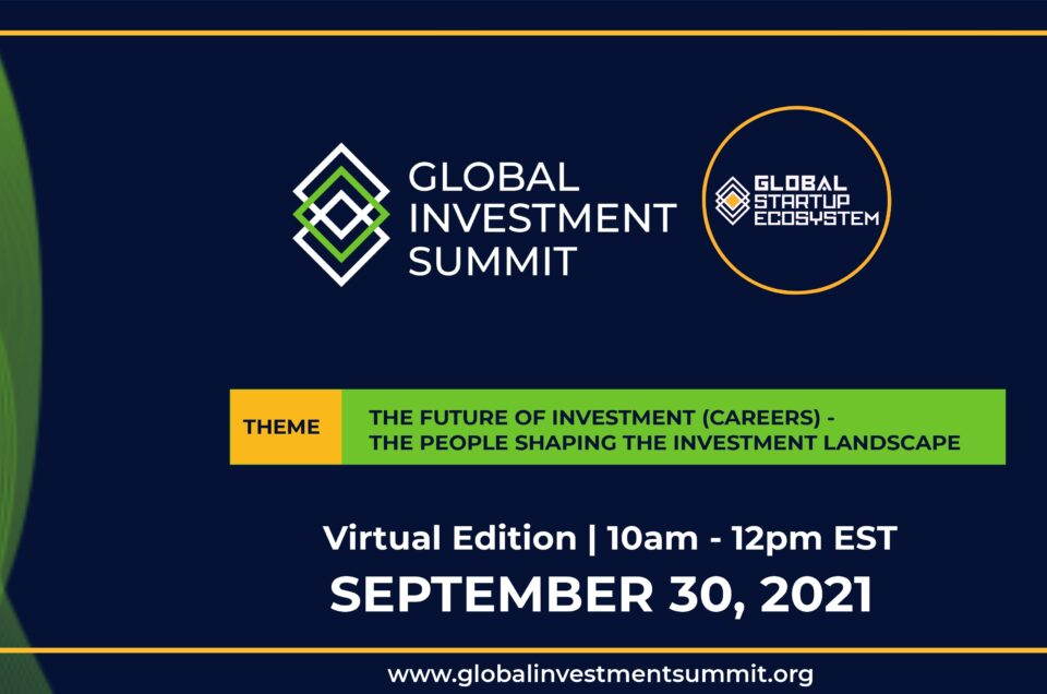 """Global Startup Ecosystem (GSE) Announces Annual """"GSE Global Investment Summit"""" Part 3- The Future of Investment (Careers) – The People Shaping the Investment Landscape"""